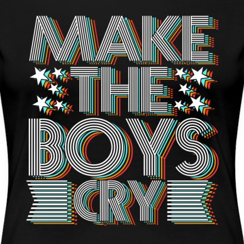 Make the Boys Cry - Frauen Premium T-Shirt