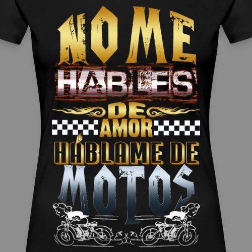 No me hables de amor - Camiseta premium mujer