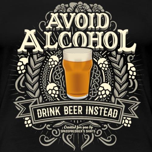 Bier T Shirt Spruch Avoid Alcohol Drink Beer - Frauen Premium T-Shirt