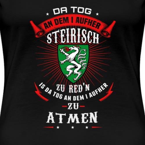 Der Tag an dem ich nicht mehr steirisch Spreche - Frauen Premium T-Shirt