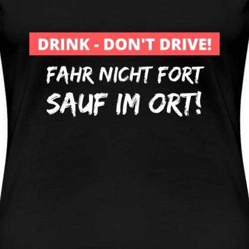 Sauf im Ort - Geschenk für Säufer und Alkoholiker - Frauen Premium T-Shirt