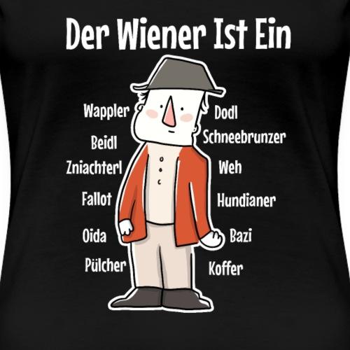 Der Wiener ist ein Geschenk für Wiener - Frauen Premium T-Shirt