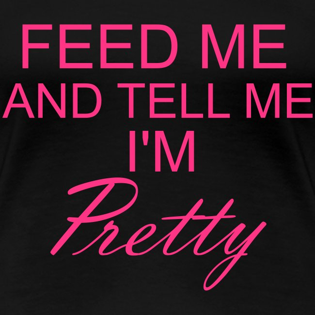 Feed Me And Tell Me I´m Pretty