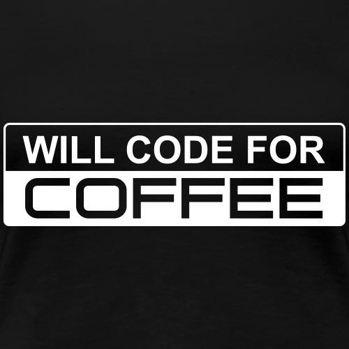 Will Code For Coffee - Frauen Premium T-Shirt