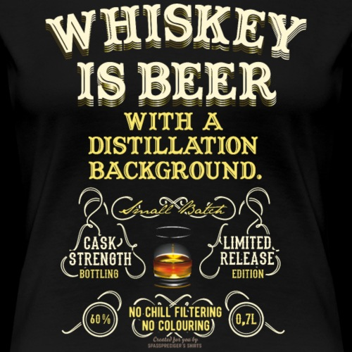 Whiskey Is Beer - Women's Premium T-Shirt