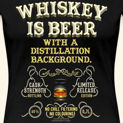 Whiskey Is Beer - Frauen Premium T-Shirt