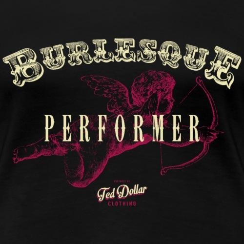 Burlesque Performer - T-shirt Premium Femme