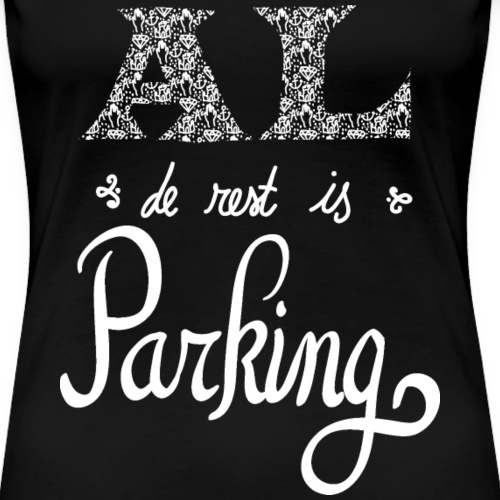 al de rest is paringwot png - Vrouwen Premium T-shirt
