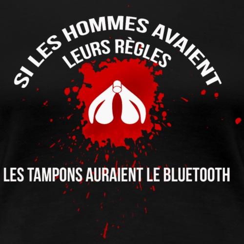 Si les hommes avaient leurs règles...... - T-shirt Premium Femme