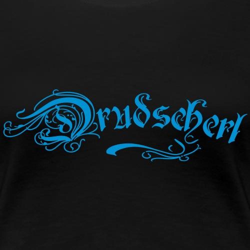 Drudscherl - Frauen Premium T-Shirt