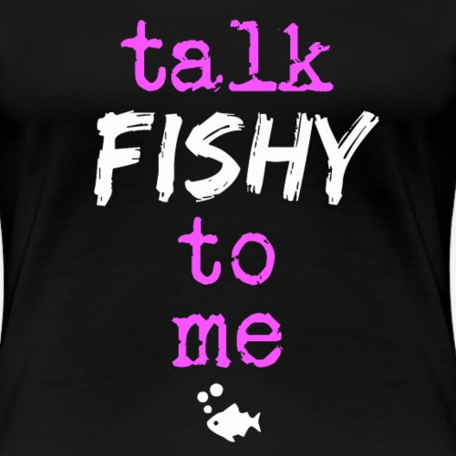 Talk Fishy To Me Pink - Naisten premium t-paita