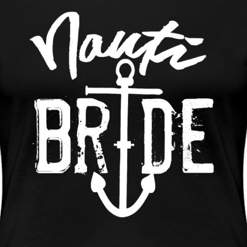 Nautische Seemanns-Braut - Frauen Premium T-Shirt