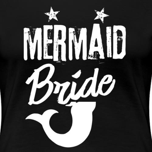 Meerjungenfrau Braut - Frauen Premium T-Shirt