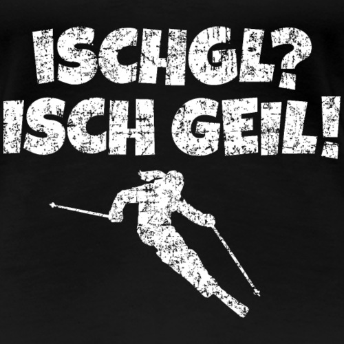 Ischgl Isch Geil Skifahrerin (Weiß) Apres-Ski - Frauen Premium T-Shirt