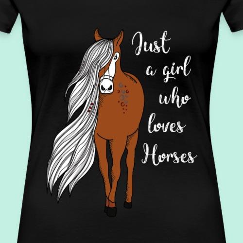 Just a girl who loves Horses/ Mädchen Pferde liebe - Frauen Premium T-Shirt
