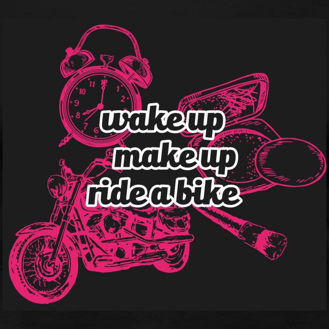 Wake up, make up, ride a bike