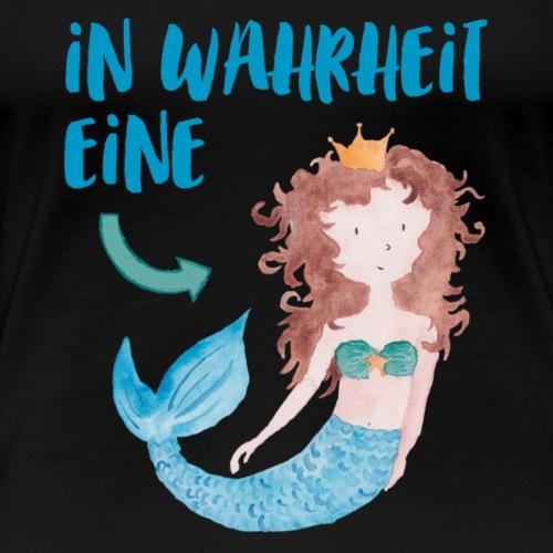 In Wahrheit eine Meerjungfrau - Frauen Premium T-Shirt