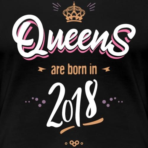 Queens are born in 2018 - T-shirt Premium Femme