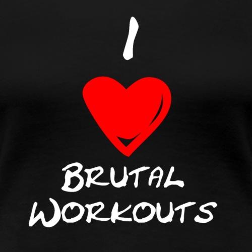 I Love Brutal Workouts - Frauen Premium T-Shirt