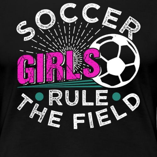 SOCCER GIRLS RULE THE FIELD - Frauen Premium T-Shirt