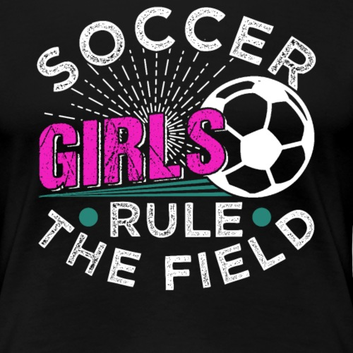 SOCCER GIRLS RULE THE FIELD - Frauen Premium T-Shirt