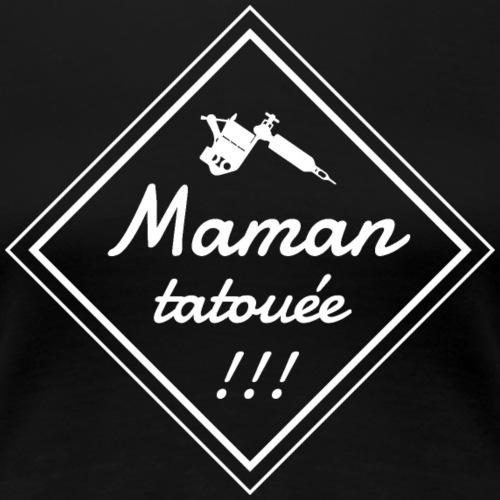 Maman tatouée blanc - T-shirt Premium Femme
