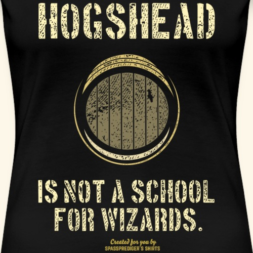 Whisky Spruch Hogshead Is Not A School For Wizards - Frauen Premium T-Shirt