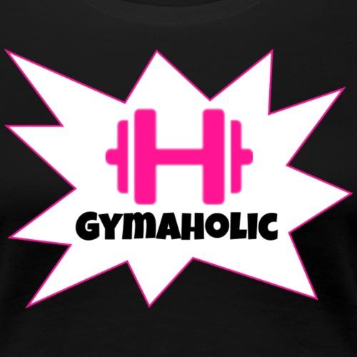 Gymaholic Women - Frauen Premium T-Shirt