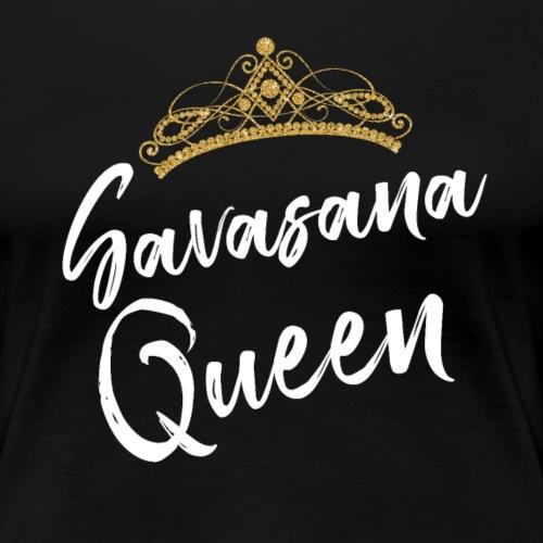 SAVASANA QUEEN Yoga Quotes - Frauen Premium T-Shirt