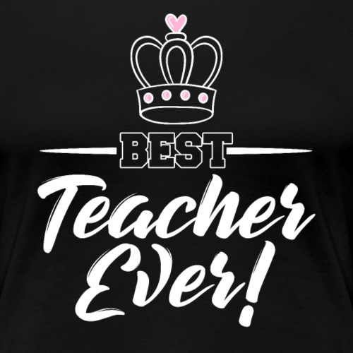 Best Teacher Ever - Frauen Premium T-Shirt