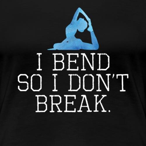 I bend so I don t break - Frauen Premium T-Shirt