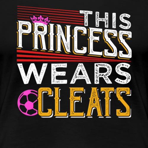 THIS PRINCESS WEARS CLEATS SOCCER - Frauen Premium T-Shirt
