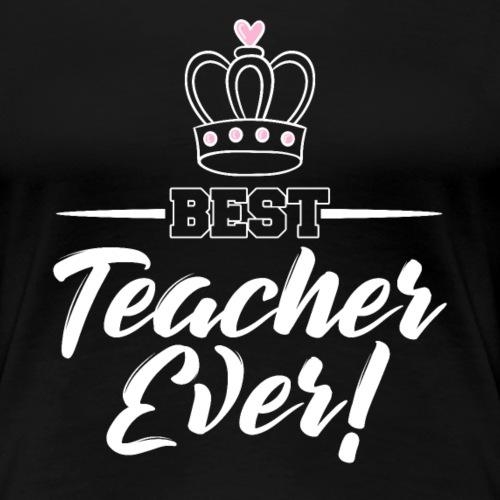 Best Teacher Ever - Frauen Premium T-Shirt