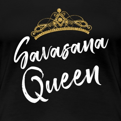 SAVASANA QUEEN Yoga Quotes - Frauen Premium T-Shirt