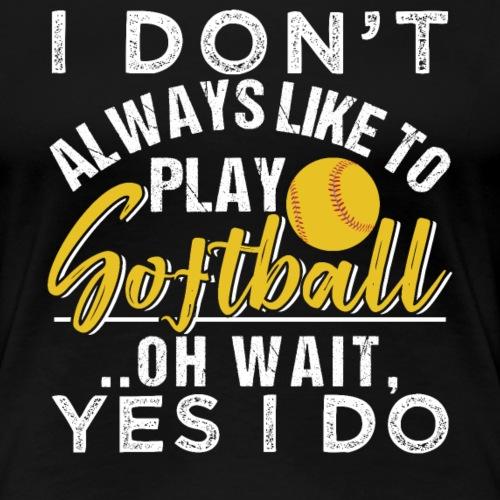 I Like To Play Softfball - Frauen Premium T-Shirt