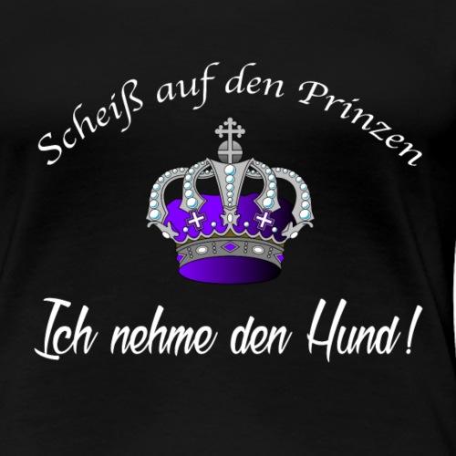 Scheiss auf den Prinzen - Frauen Premium T-Shirt