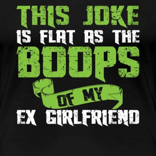 This joke is flat as the boops of my ex girlfriend - Frauen Premium T-Shirt