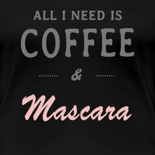 Coffee and Mascara - Frauen Premium T-Shirt
