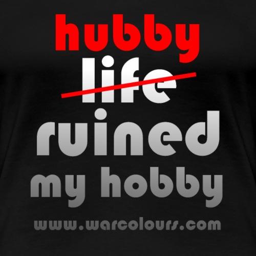 hubby ruined my hobby - Women's Premium T-Shirt