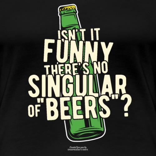 Beer T Shirt Designs Singular of Beers - Frauen Premium T-Shirt