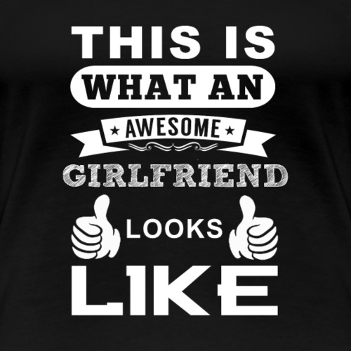 This i what an awesome girlfriend looks like - T-shirt Premium Femme