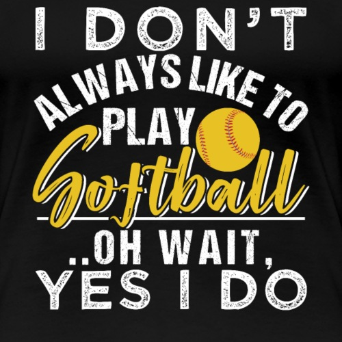 I Like To Play Softfball - Frauen Premium T-Shirt
