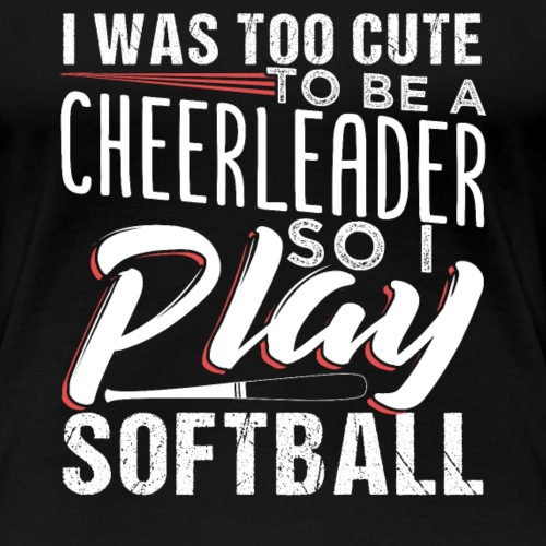 Too Cute To Be A Cheerleader So I Play Softball - Frauen Premium T-Shirt