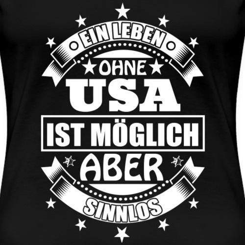 Leben ohne USA Sinnlos Geschenk Lustig - Frauen Premium T-Shirt