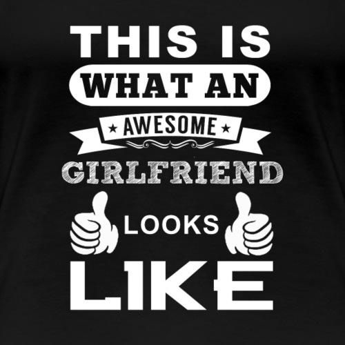 This is what an awesome girlfriend looks like - T-shirt Premium Femme