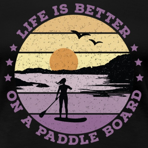 SUP - Life is better on a paddle board (women) - Women's Premium T-Shirt