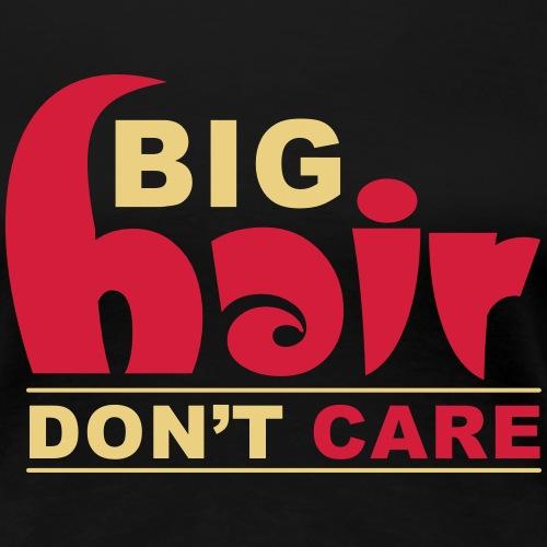 Big Hair Don t Care - Women's Premium T-Shirt