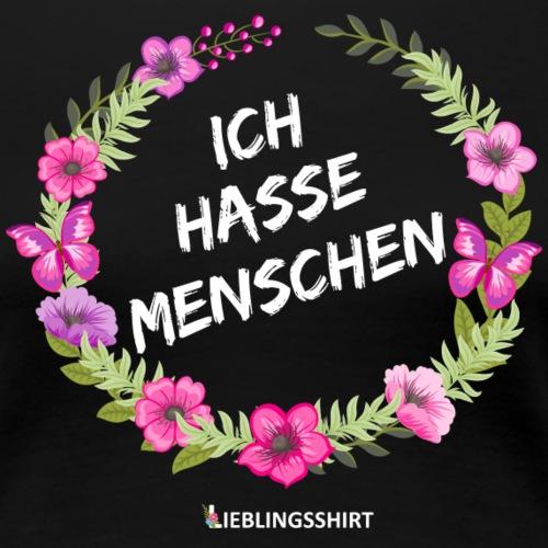 ICH HASSE MENSCHEN - Frauen Premium T-Shirt
