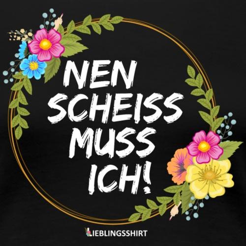 NEN SCHEISS MUSS ICH - Frauen Premium T-Shirt