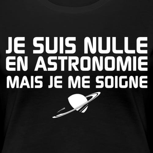 Je suis nulle en Astronomie - T-shirt Premium Femme
